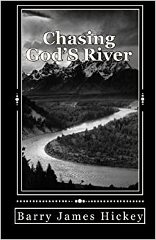 Chasing God's River by Barry James Hickey (2010-04-27)