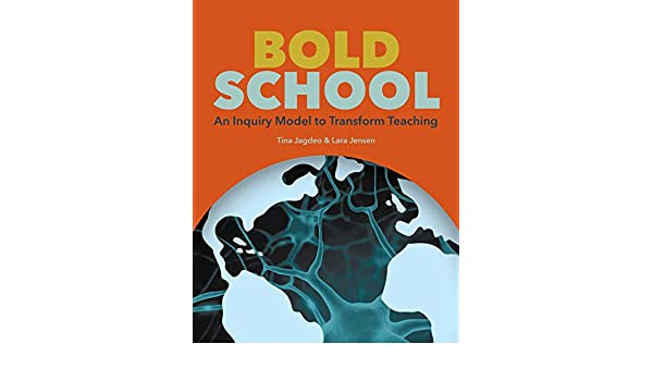 Bold School An Inquiry Model to Transform Teaching