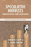 img - for Speculative Harvests: Financialization, Food, and Agriculture (Agrarian Change & Peasant Studies) book / textbook / text book
