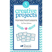 Creative Homeschool Projects: 50 Fun Ways to Teach Art, History, Literature, Logic, & Science