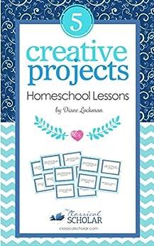 Creative Homeschool Projects: 50 Fun Ways to Teach Art, History, Literature, Logic, & Science by [Lockman, Diane]