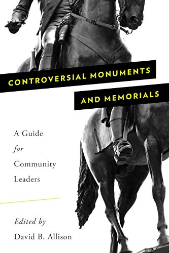 Controversial Monuments and Memorials: A Guide for Community Leaders