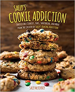 Sally McKenney - Sally's Cookie Addiction: Irresistible Cookies, Cookie Bars, Shortbread, And More From The Creator Of Sally's Baking Addiction