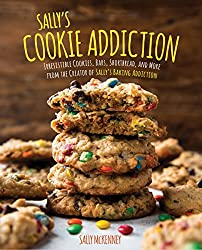 Sally's Cookie Addiction: Irresistible Cookies, Cookie Bars, Shortbread, and More from the Creator of Sally's Baking Addiction