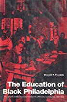Education of Black Philadelphia: Social and Educational History of a Minority Community, 1900-50
