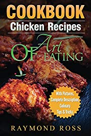 CookBook.Chicken Recipes: Art Of Eating (Chicken Recipes, Chicken Recipes CookBook, Easy Chicken Recipes, Grilled Chicken, Fried Chicken, Baked Chicken, Quick and Easy Cooking Series)