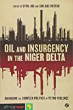 Oil and Insurgency in the Niger Delta: Managing the Complex Politics of Petroviolence (Africa Now)