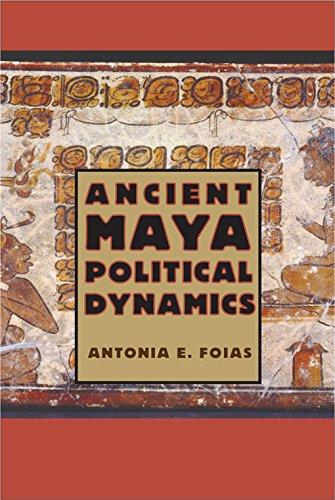 Ancient Maya Political Dynamics (Maya Studies)