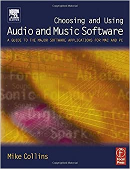 Choosing and Using Audio and Music Software: A guide to the major software applications for Mac and PC 1st edition by Collins, Mike (2004)