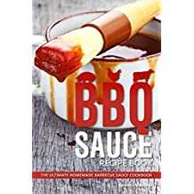 BBQ Sauce Recipe Book: The Ultimate Homemade Barbecue Sauce Cookbook