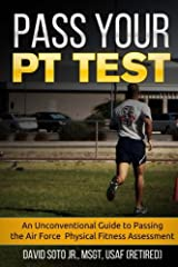 Pass Your PT Test: An Unconventional Guide to Passing the Air Force Physical Fitness Assessment Paperback