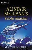 Alistair MacLean's Zeit der Attentäter: Roman (Heyne Allgemeine Reihe (01))