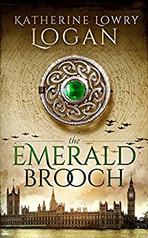 The Emerald Brooch (Time Travel Romance) (The Celtic Brooch Series Book 4) by [Logan, Katherine Lowry]
