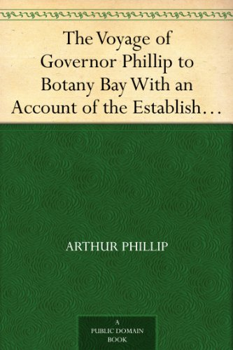The Voyage of Governor Phillip to Botany Bay With an Account of the Establishment of the Colonies of Port Jackson and Norfolk Island (1789)