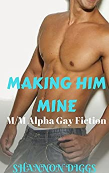 Download for free Making Him Mine: M/M Alpha Gay Fiction