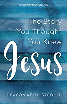 Jesus: The Story You Thought You Knew by [Strohm, Keith, Deacon]