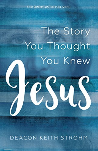 Jesus the story you thought you knew kindle edition by keith jesus the story you thought you knew by strohm keith deacon fandeluxe Choice Image