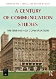 img - for A Century of Communication Studies: The Unfinished Conversation book / textbook / text book