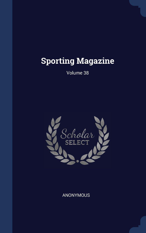 Read Online Sporting Magazine; Volume 38 ebook