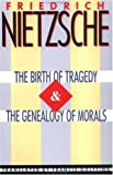 The Birth of Tragedy & The Genealogy of Morals, Friedrich Nietzsche, 0385092105