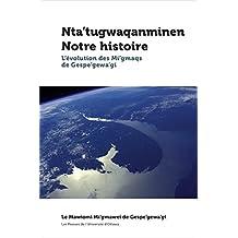 Nta'tugwaqanminen - Notre histoire: L'évolution des Mi'gmaqs de Gespe'gewa'gi (Études canadiennes) (French Edition)