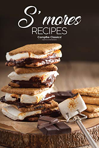 S'mores Recipes: Campfire Classics! by Martha Stephenson