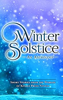 Winter Solstice: Short Stories from the Worlds of KP Novels (Kindle Press Anthologies Book 1) by [Cole, Lincoln, Cassidy Lewis, Linda, Knauss, Jessica, Ward, Jacqueline, Omasta, Ann, Ryker, Jada, Quinn, Fiona, Dutton, Monte, Hayton, Katherine, Roman, Teresa]