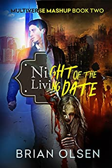 Night of the Living Date (Multiverse Mashup Book 2) by [Olsen, Brian]