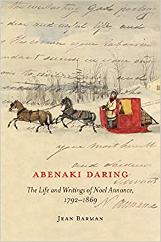 Abenaki Daring: The Life and Writings of Noel Annance, 1792-1869 (McGill-Queen's Native and Northern Series)