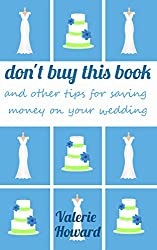 don't buy this book: and other tips for saving money on your wedding