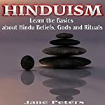 Hinduism: This Is Hinduism: Learn the Basics About Hindu Beliefs, Gods, and Rituals | Jane Peters