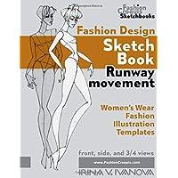 Fashion design sketchbook. Runway movement: Women's Wear Fashion Illustration Templates (Fashion Croquis Sketch Books)