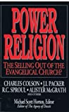 Power Religion : The Selling Out of the Evangelical Church?, Charles W. Colson, J. I. Packer, R. C. Sproul, Alister E. McGrath, 0802467741