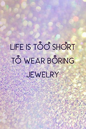 (Life Is Too Short To Wear Boring Jewelry: Blank Lined Notebook Journal Diary Composition Notepad 120 Pages 6x9 Paperback ( Jewelry ) Purple Sparkle)