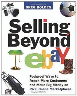 Selling Beyond eBay: Foolproof Ways to Reach More Customers