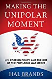 Making the Unipolar Moment: U.S. Foreign Policy and the Rise of the Post-Cold War Order