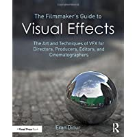 The Filmmaker's Guide to Visual Effects: The Art