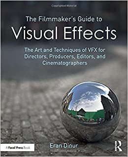 The Filmmaker S Guide To Visual Effects The Art And Techniques Of