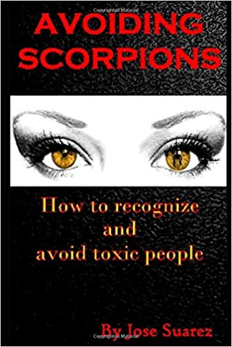 Avoiding Scorpions: (How to recognize and avoid toxic people