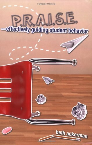 P.R.A.I.S.E.--Effectively Guiding Student Behavior