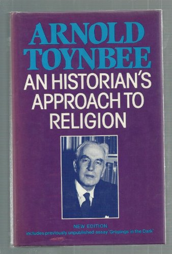 An Historian'S Approach To Religion by Arnold Joseph Toynbee