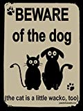 Funny Dog Signs ~ Beware of the Dog, the Cat is a Little Wacko, Too! ~ Metal 12 x 16 inches ~ USA Made ~ Dog Lover, Walker, Sitter, Veterinarian, Groomer, House, Doggie Daycare, Décor & Gifts
