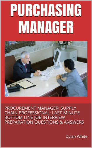 PURCHASING MANAGER PROCUREMENT SUPPLY CHAIN PROFESSIONAL LAST MINUTE BOTTOM LINE JOB INTERVIEW PREPARATION QUESTIONS ANSWERS Kindle Edition