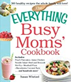 everything stir fry - The Everything Busy Moms' Cookbook: Includes Peach Pancakes, Asian Chicken Noodle Salad, Beef and Broccoli Stir-Fry, Meatball Pizza, Macadamia Coconut Bars and hundreds more! (Everything Series)