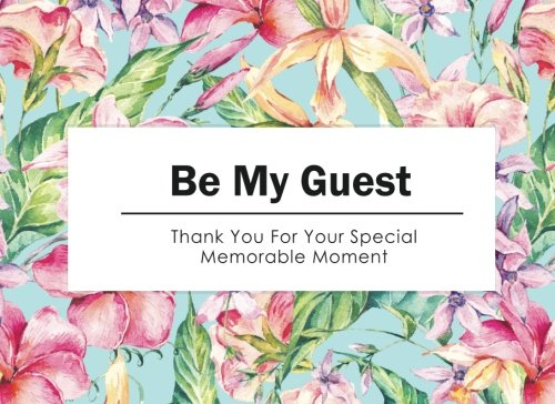 Be My Guest: Guest Book : Thank You For Your Memorable Moment - Special Design (Pastel Tropical Flower) Size 8.25x6 inches