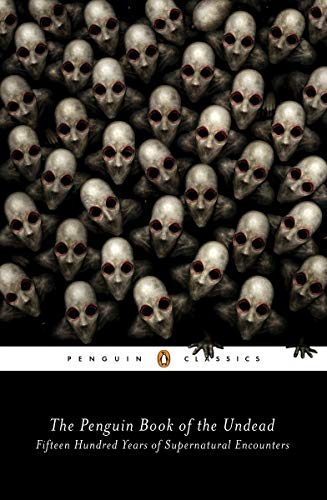 The Penguin Book of the Undead: Fifteen Hundred Years of Supernatural Encounters (Penguin Classics) -