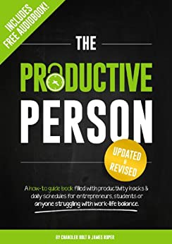 The Productive Person: A how-to guide book filled with productivity hacks & daily schedules for entrepreneurs, students or anyone struggling with work-life balance. by [Bolt, Chandler, Roper, James]