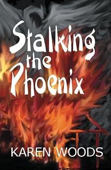 Stalking the Phoenix by [Woods, Karen]