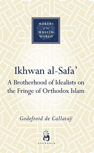 Ikhwan al-Safa': A Brotherhood of Idealists on the Fringe of Orthodox Islam (Makers of the Muslim World)