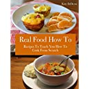 Real Food How To: Recipes To Teach You How To Cook From Scratch